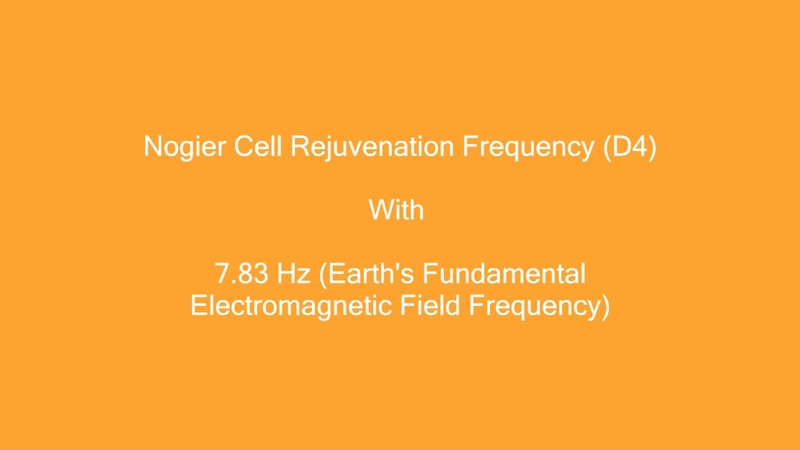 Nogier Cell Rejuvenation Frequency (D4) With Earths Fundamental Electromagnetic Field Resonance