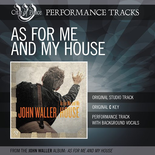John Waller альбом As For Me And My House (Performance Track)