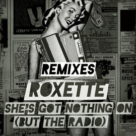 Roxette альбом She's Got Nothing On (But The Radio) [Adrian Lux / Adam Rickfors Remixes]
