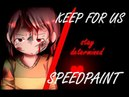 Keep for us - Art by NLD - Speedpaint Glitchtale