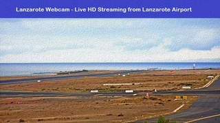 Lanzarote Webcam - LIVE HD Streaming from Lanzarote Airport, Canary Islands, Spain
