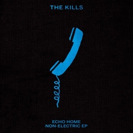 The Kills альбом Echo Home - Non-Electric EP