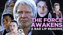 THE FORCE AWAKENS: A Bad Lip Reading (Featuring Mark Hamill as Han Solo)