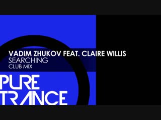 Vadim Zhukov featuring Claire Willis - Searching (Club Mix)