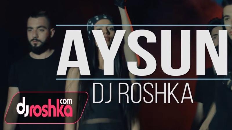 Aysun Dj Roshka - Gozu Kor 2018 (Official Music Video)