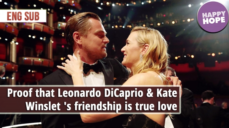 Proof that Leonardo DiCaprio Kate Winslet 's friendship is true love [eng sub]