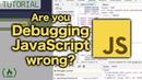 Debugging JavaScript Are you doing it wrong