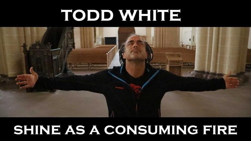 Тодд Уайт - Свети как поглощающий огонь