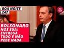 Boa Noite 247 18 3 19 Bolsonaro nos EUA entrega tudo e não pede nada