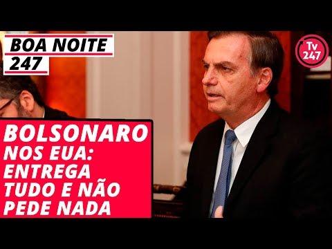 Boa Noite 247 (18.3.19) - Bolsonaro nos EUA: entrega tudo e não pede nada