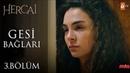 Gesi Bağları - Jehan Barbur - Hercai 3. Bölüm