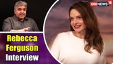 Rebecca Ferguson Interview by Rajeev Masand Mission Impossible - Fallout CNN News18