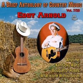 Eddy Arnold альбом A Brief Anthology of Country Music 7/23: Eddy Arnold