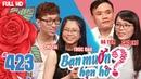 BẠN MUỐN HẸN HÒ 423 UNCUT | Chí Tài - trai đẹp VIỆT KIỀU PHÁP khăn gói về Việt Nam tìm người yêu 😍