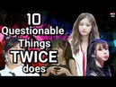 10 Questionable Things TWICE Does.