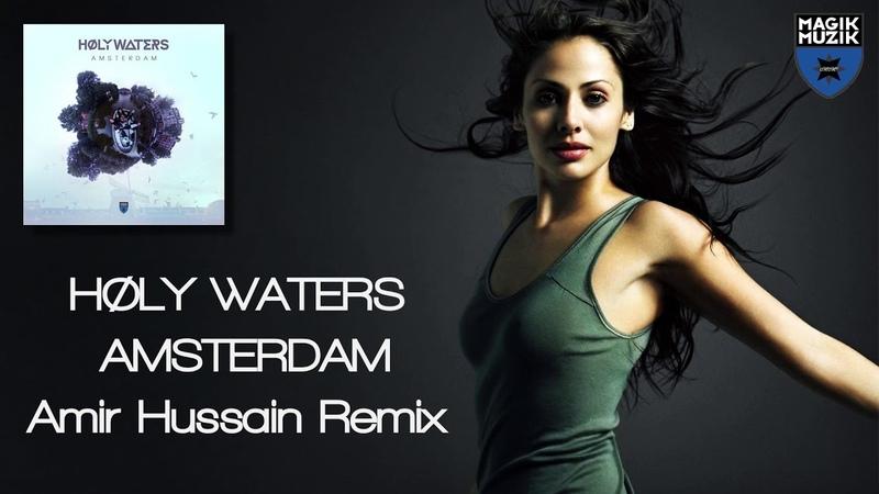 HØLY WATERS - Amsterdam (Amir Hussain Remix) [Magik Muzik]