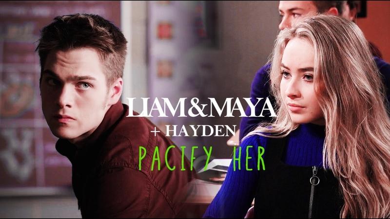 Liam Maya {Hayden} || Pacify her