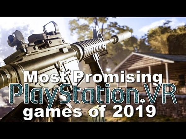 Most Promising Playstation VR Titles of 2019 | Top 16 Big/Realistic/Polished/Promising PSVR Games