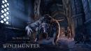 The Elder Scrolls Online Wolfhunter – Официальный трейлер