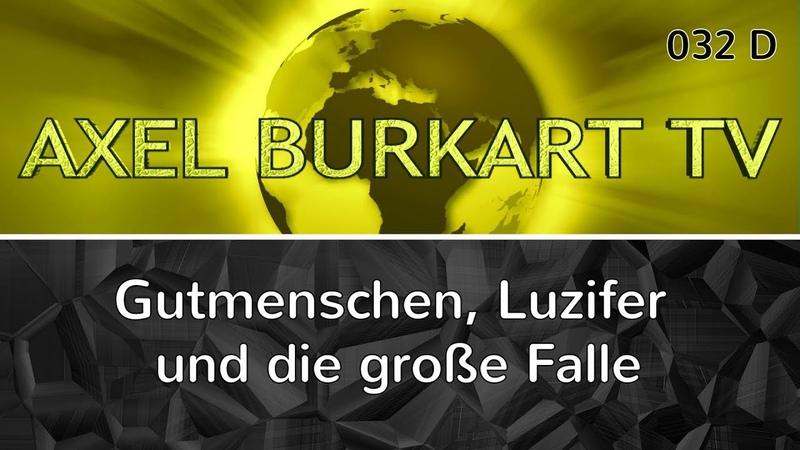 Wir werden böse Gutmenschen und dienen Luzifer und Satan, wenn wir in diese Falle tappen... ABTV 032
