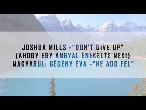 Ne Add Fel (Gégény Éva) Joshua Mills Dont Give Up című dala magyarul (HUN)