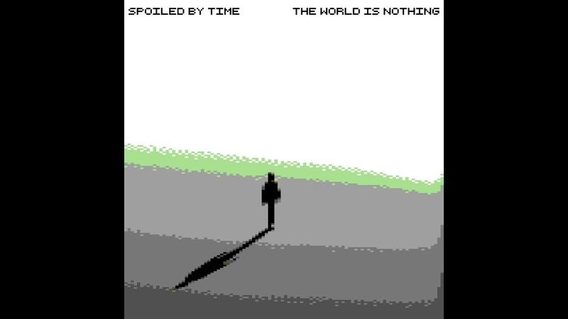 SPOILED BY TIME - the world is nothing