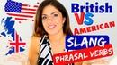 American vs British English Words   SLANG and PHRASAL VERBS americanvsbritish