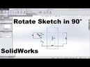 SolidWorks Rotate Sketch 90 Degrees SolidWorks Rotate Sketch Entities