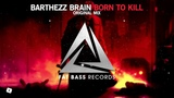 Barthezz Brain - Born To Kill (Original Mix) OUT NOW!