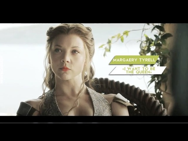 ● Margaery Tyrell ► I want to be the Queen 2x03 6x10