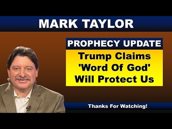 Mark Taylor August 2, 2018 – TRUMP CLAIMS 'WORD OF GOD' WILL PROTECT US – End Times Prophecy