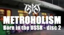 METROHOLISM - Born in the USSR (cd2)