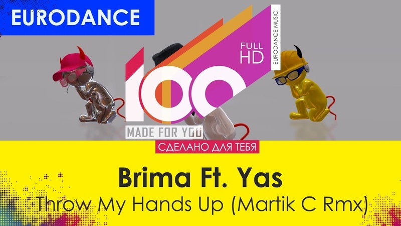Brima Ft. Yas - Throw My Hands Up (Martik C Rmx) [100 Made For You]