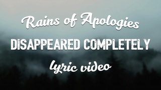 Disappeared Completely - Rains of Apologies (Lyric Video)