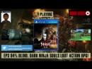 94% Blind. 100% Dark Ninja Souls Loot Action RPG Nioh! Time to get rekt? - EP 3 [English Speaking Only Stream]
