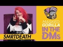 Smrtdeath Goes 'In The DMs' w/ Masked Gorilla