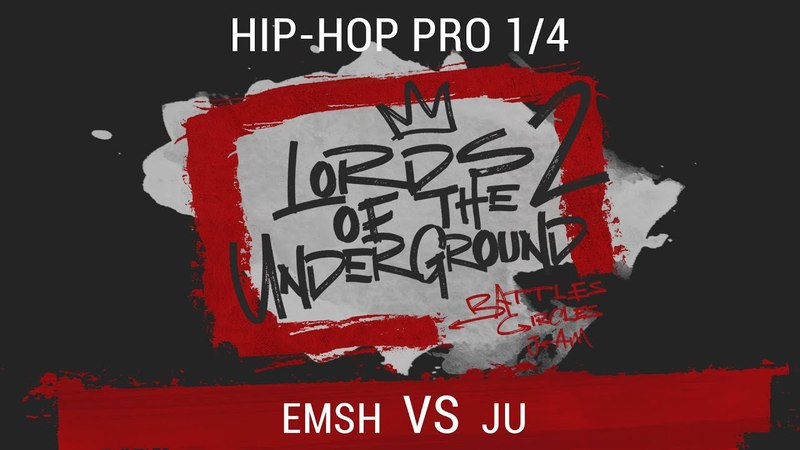 EMSH VS JU   Hip-Hop PRO   1/4   LORDS OF THE UNDERGROUND 2
