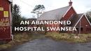 ABANDONED HOSPITAL SWANSEA SOUTH WALES