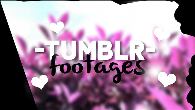 /ТАМБЛЕР ФУТАЖИ 🔥🌙/Tumblr footages