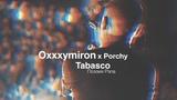 Oxxxymiron &amp Porchy Tabasco