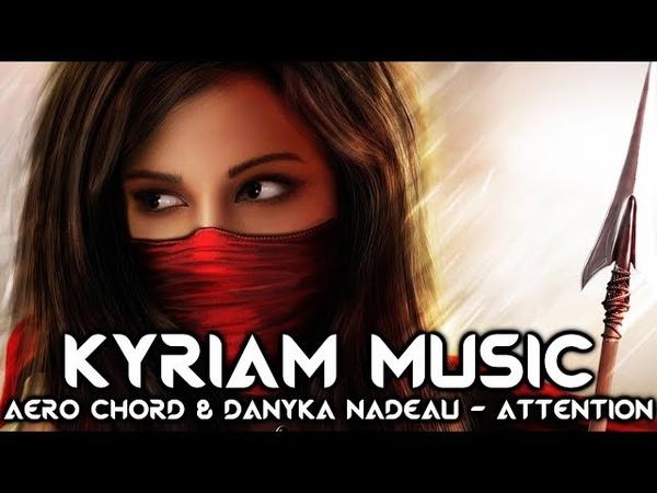 Aero Chord Danyka Nadeau - Attention [Moombahton]