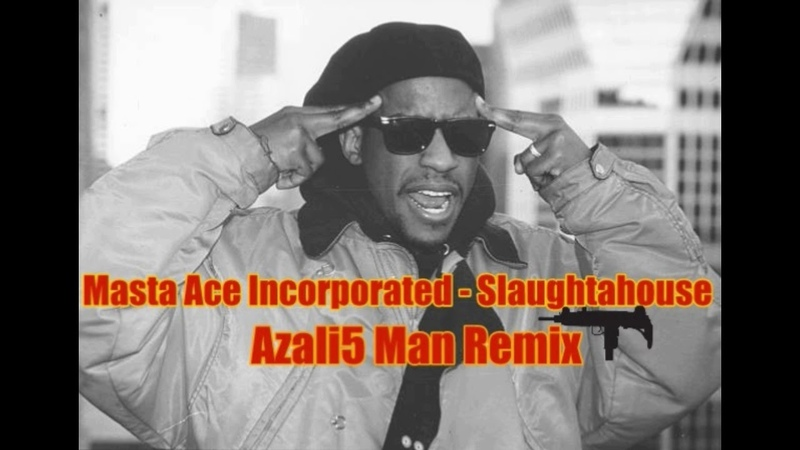 Masta Ace Incorporated - Slaughtahouse (Azali5 Man Remix)