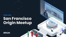San Francisco Origin Developer Meetup