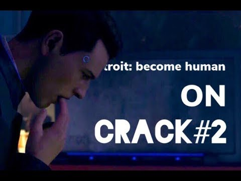 ● Detroit become human ON CRACK2 ●