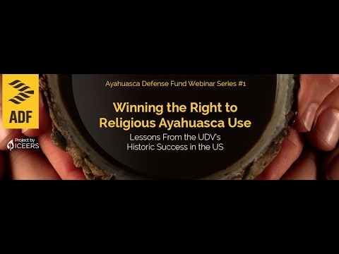 ADF webinar 1: Winning the Right to Religious Use of Ayahuasca - Ayahuasca Defense Fund