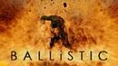 BALLiSTIC Official Trailer