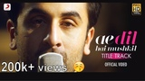 Ae Dil Hai Mushkil Official Video Song Ranbir Kapoor Arijit Singh Anushka Aishwarya Katrina