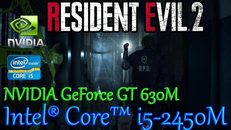 Resident Evil 2 Remake. Ноутбук. Intel® Core™ i5-2450M. NVIDIA GeForce GT 630M 1Gb. 8Gb Ram.