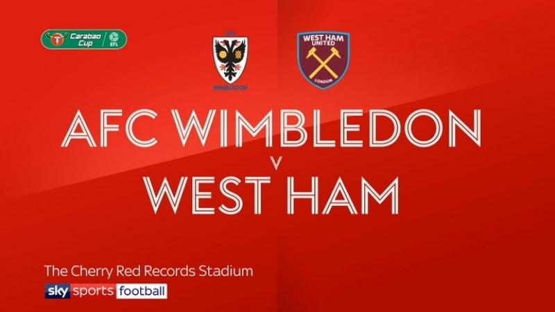 Carabao Cup. Round 2. AFC Wimbledon 1-3 West Ham