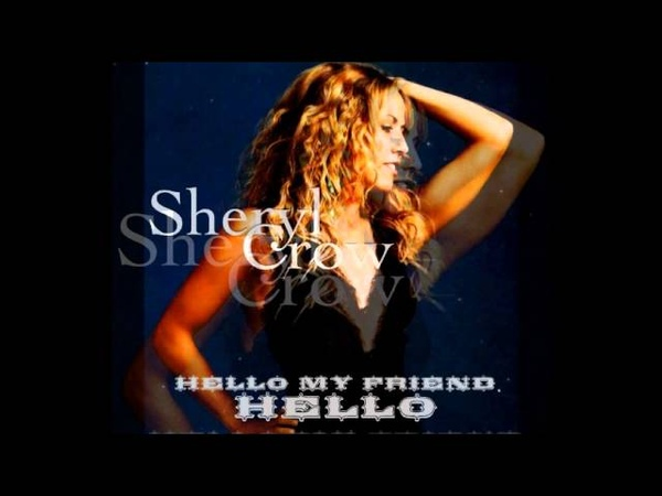 Sheryl Crow Hello My Friend Hello